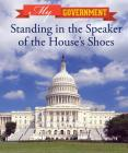 Standing in the Speaker of the House's Shoes (My Government) Cover Image