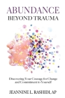 Abundance Beyond Trauma: Discovering Your Courage for Change and Commitment to Yourself Cover Image