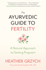 The Ayurvedic Guide to Fertility: A Natural Approach to Getting Pregnant Cover Image