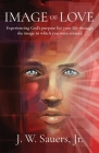 Image of Love: Experiencing God's purpose for your life through the image in which you were created Cover Image