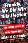 Frankly, We Did Win This Election: The Inside Story of How Trump Lost Cover Image