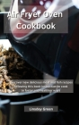 Air Fryer Oven Cookbook: Discover new delicious meat and fish recipes following this book instruction to cook in faster and healthier ways Cover Image