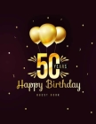 50 Years Happy Birthday Guest Book: 50th Fifty Birthday Celebrating Guest Book 50 Years. Message Log Keepsake Notebook For Family and Friend To Write Cover Image