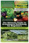 The Ultimate Guide to Companion Gardening for Beginners & Container Gardening for Beginners & the Ultimate Guide to Greenhouse Gardening for Beginners Cover Image