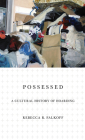 Possessed: A Cultural History of Hoarding Cover Image