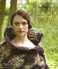 Loop-d-Loop Crochet: More Than 25 Novel Designs for Crocheters (and Kntters Taking Up the Hook) Cover Image