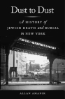 Dust to Dust: A History of Jewish Death and Burial in New York Cover Image