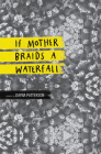 If Mother Braids a Waterfall Cover Image