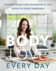 Body Love Every Day: Choose Your Life-Changing 21-Day Path to Food Freedom (The Body Love Series) Cover Image