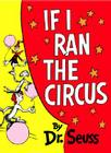 If I Ran the Circus (Classic Seuss) Cover Image