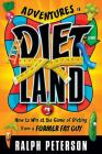 Adventures in Dietland: How to Win at the Game of Dieting from a Former Fat Guy Cover Image