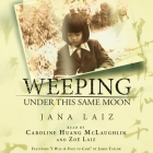 Weeping Under This Same Moon Lib/E Cover Image