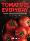 Tomatoes Everyday: Explore the Healthy and Tasty World of Tomatoes With Over 100 Amazing Recipes Cover Image