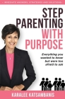 Step Parenting with Purpose: Everything you wanted to know but were too afraid to ask Cover Image