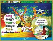 King Joey's Hope for Abby's Cure: An Adventure Story Cover Image