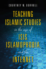 Teaching Islamic Studies in the Age of Isis, Islamophobia, and the Internet Cover Image