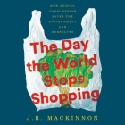 The Day the World Stops Shopping Lib/E: How Ending Consumerism Saves the Environment and Ourselves Cover Image