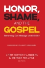 Honor, Shame, and the Gospel: Reframing Our Message and Ministry Cover Image