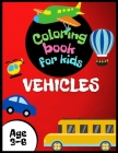 Vehicles Coloring Book for Kids Age 3-6: Cars, planes, bicycles, motorcycles, trains, ships and much more for boys to doodle and coloring. Activity fo Cover Image