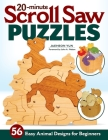 20-Minute Scroll Saw Puzzles: 60 Easy Animal Designs for Beginners Cover Image