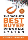 The World's Best Buyer Persona System: The Buyer Persona Reimagined: It's Not Who They Are but HOW THEY THINK! Cover Image