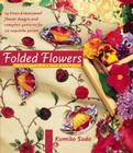 Folded Flowers: Fabric Origami with a Twist of Silk Ribbon Cover Image