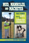 Mud, Manholes, and Machetes: True Stories from the Life of a Surveyor Engineer Cover Image