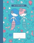My Story Book: Composition Notebook, Grades K-2 and 3, Story Paper For Primary School Girls Who Love Mermaids and Ocean Animals, Wide Cover Image
