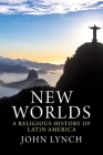 New Worlds: A Religious History of Latin America Cover Image