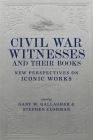 Civil War Witnesses and Their Books: New Perspectives on Iconic Works (Conflicting Worlds: New Dimensions of the American Civil War) Cover Image