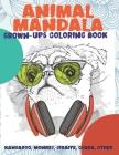 Animal Mandala - Grown-Ups Coloring Book - Kangaroo, Monkey, Giraffe, Cobra, other Cover Image