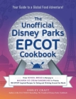 The Unofficial Disney Parks EPCOT Cookbook: From School Bread in Norway to Macaron Ice Cream Sandwiches in France, 100 EPCOT-Inspired Recipes for Eating and Drinking Around the World (Unofficial Cookbook) Cover Image