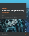 Learn Robotics Programming - Second Edition: Build and control AI-enabled autonomous robots using the Raspberry Pi and Python Cover Image