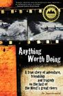 Anything Worth Doing: A True Story of Adventure, Friendship and Tragedy on the Last of the West's Great Rivers Cover Image