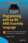 Programming with 64-Bit Arm Assembly Language: Single Board Computer Development for Raspberry Pi and Mobile Devices Cover Image