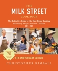 The Milk Street Cookbook: The Definitive Guide to the New Home Cooking,--with Every Recipe from  the TV Show, 5th Anniversary Edition Cover Image