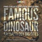 Find, Collect, Discover and Learn: Famous Dinosaur Archaeology Dig Sites - Children's Biological Science of Fossils Books Cover Image