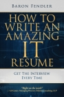 How to Write an Amazing IT Resume: Get the Interview Every Time Cover Image