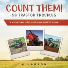 Count Them! 50 Tractor Troubles: A Counting, Spelling and Safety Book Cover Image