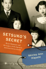 Setsuko's Secret: Heart Mountain and the Legacy of the Japanese American Incarceration Cover Image