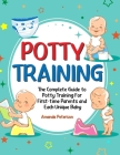 Potty Training: The Complete Guide to Potty Training For First-time Parents and Each Unique Baby Cover Image