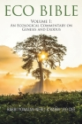 Eco Bible: Volume 1: An Ecological Commentary on Genesis and Exodus Cover Image