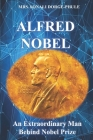 Alfred Nobel: An Extraordinary Man Behind Nobel Prize Cover Image