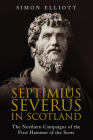 Septimius Severus in Scotland: The Northern Campaigns of the First Hammer of the Scots Cover Image
