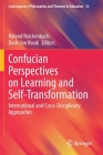 Confucian Perspectives on Learning and Self-Transformation: International and Cross-Disciplinary Approaches (Contemporary Philosophies and Theories in Education #14) Cover Image
