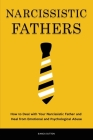 Narcissistic Fathers: How to Deal with Your Narcissistic Father and Heal from Emotional and Psychological Abuse Cover Image