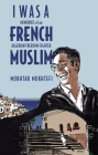 I Was a French Muslim: Memories of an Algerian Freedom Fighter Cover Image