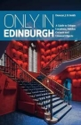 Only in Edinburg: A Guide to Unique Locations, Hidden Corners and Unusual Objects (Only in Guides) Cover Image