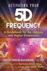 Activating Your 5D Frequency: A Guidebook for the Journey into Higher Dimensions Cover Image