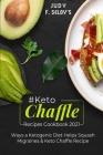 Keto Chaffle Recipes Cookbook #2021: Wауѕ a Kеtоgеniс Diet Hеlрѕ Squash Migraines & Keto C Cover Image